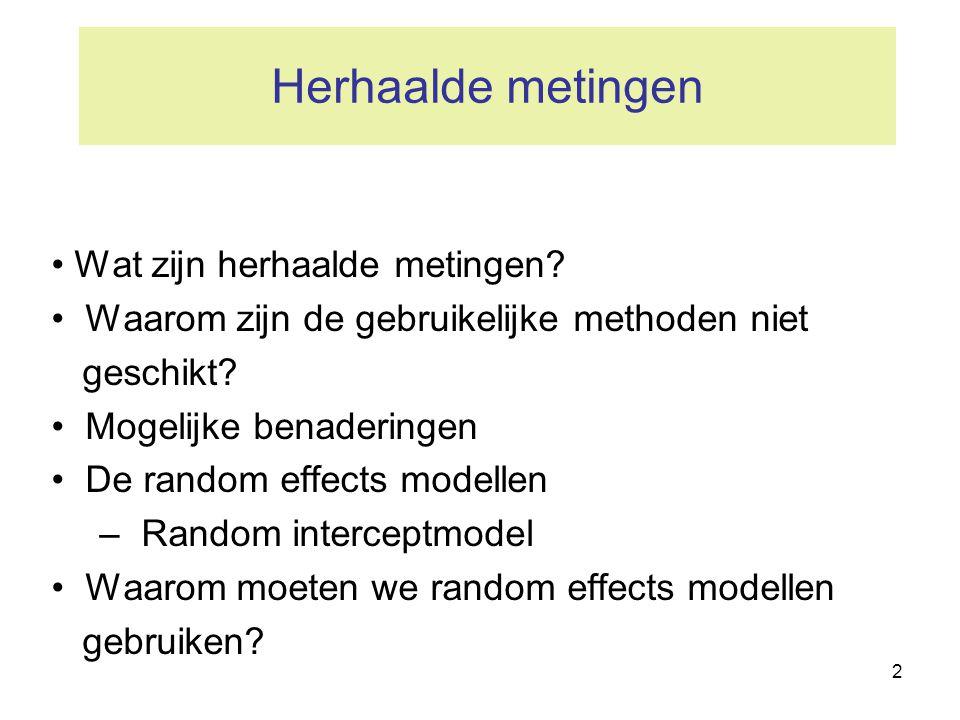 2 Herhaalde metingen • Wat zijn herhaalde metingen? • Waarom zijn de gebruikelijke methoden niet geschikt? • Mogelijke benaderingen • De random effect