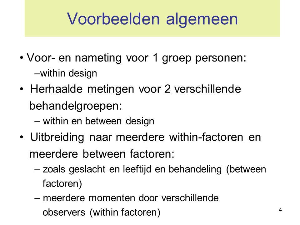 4 Voorbeelden algemeen • Voor- en nameting voor 1 groep personen: –within design • Herhaalde metingen voor 2 verschillende behandelgroepen: – within e