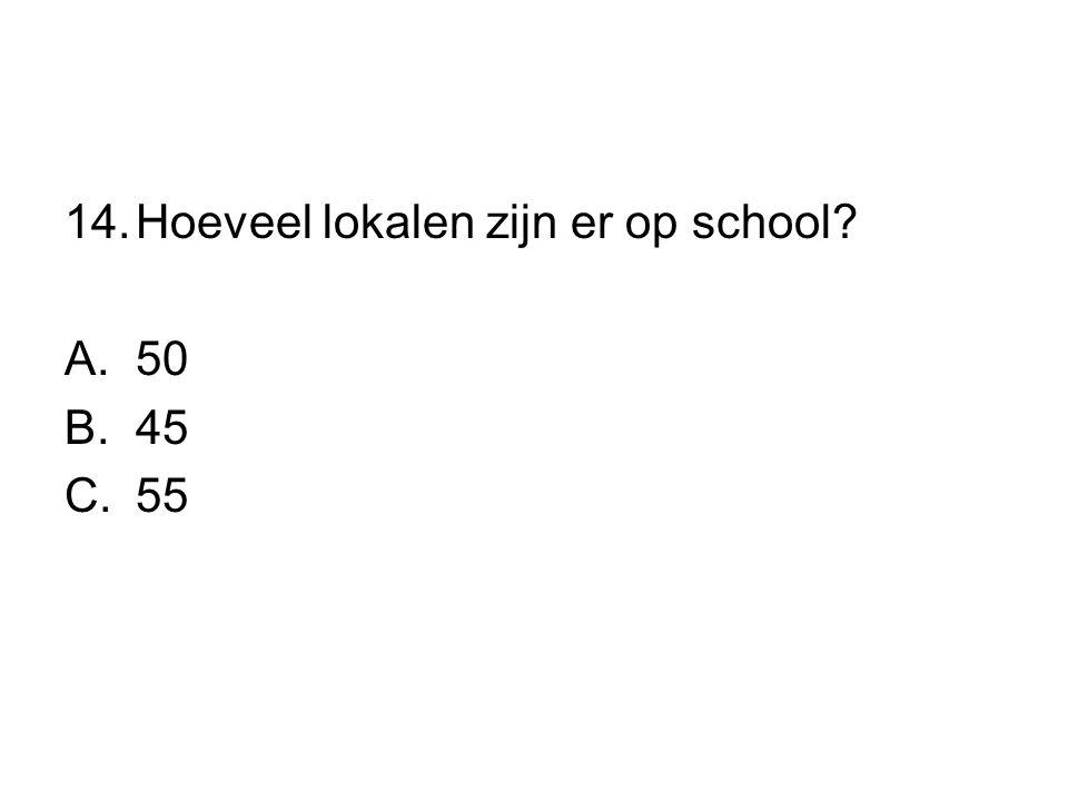 14.Hoeveel lokalen zijn er op school? A.50 B.45 C.55