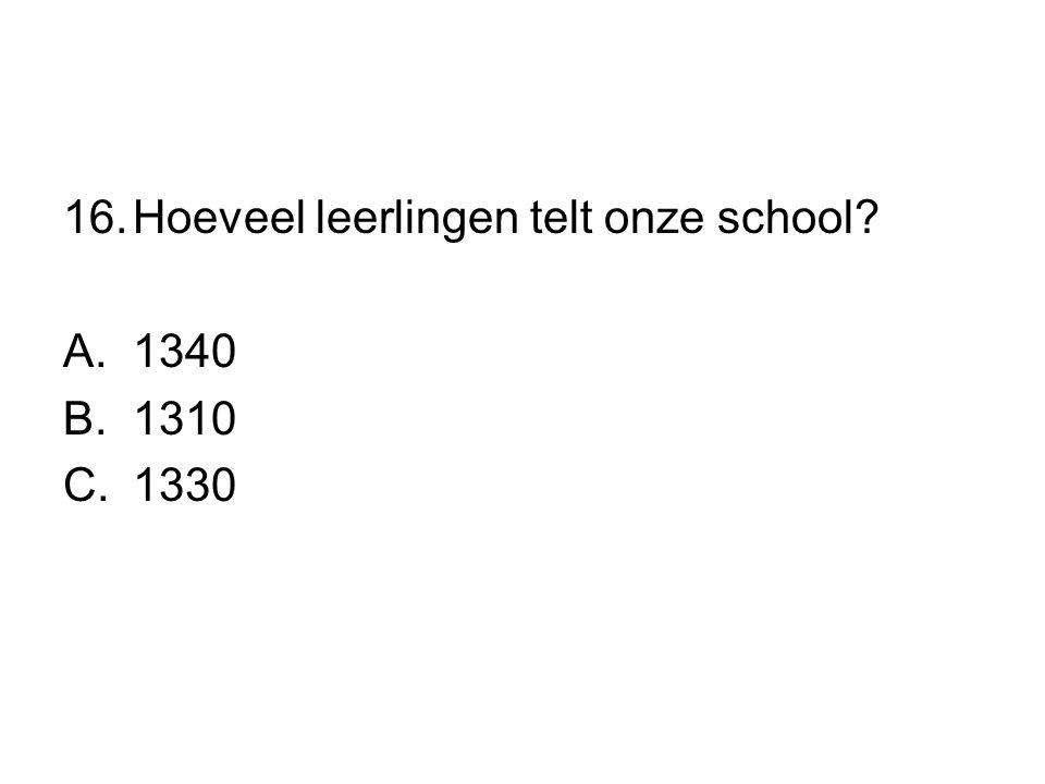 16.Hoeveel leerlingen telt onze school? A.1340 B.1310 C.1330