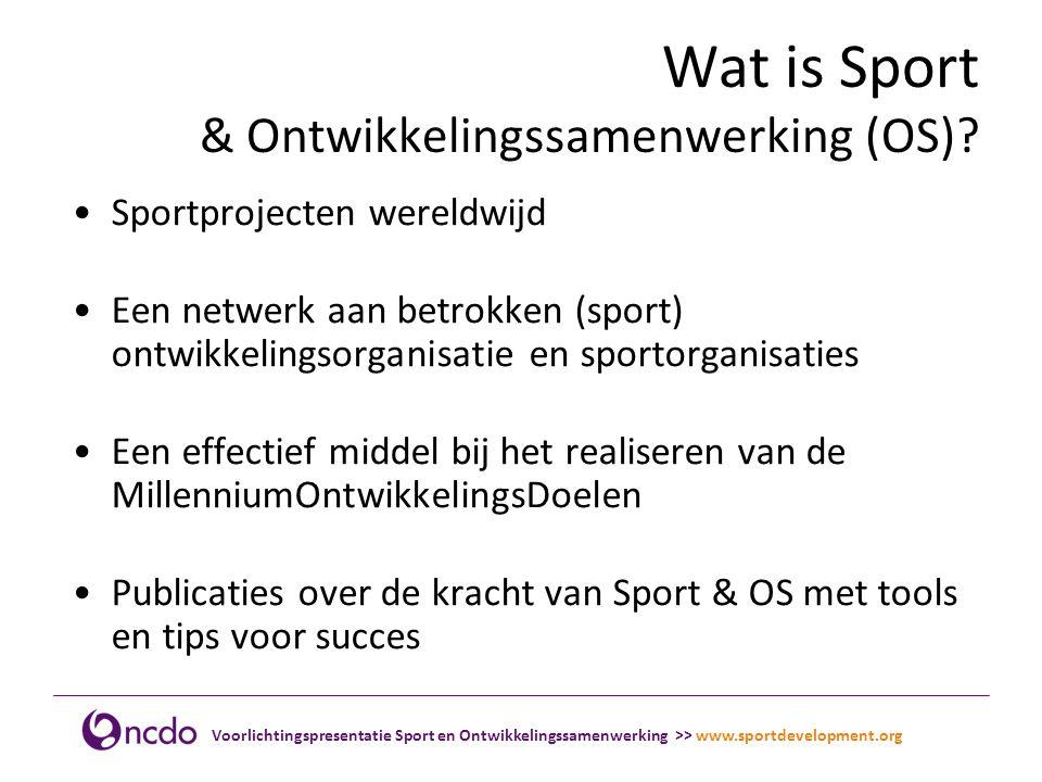 Voorlichtingspresentatie Sport en Ontwikkelingssamenwerking >> www.sportdevelopment.org Waar vind je meer informatie.