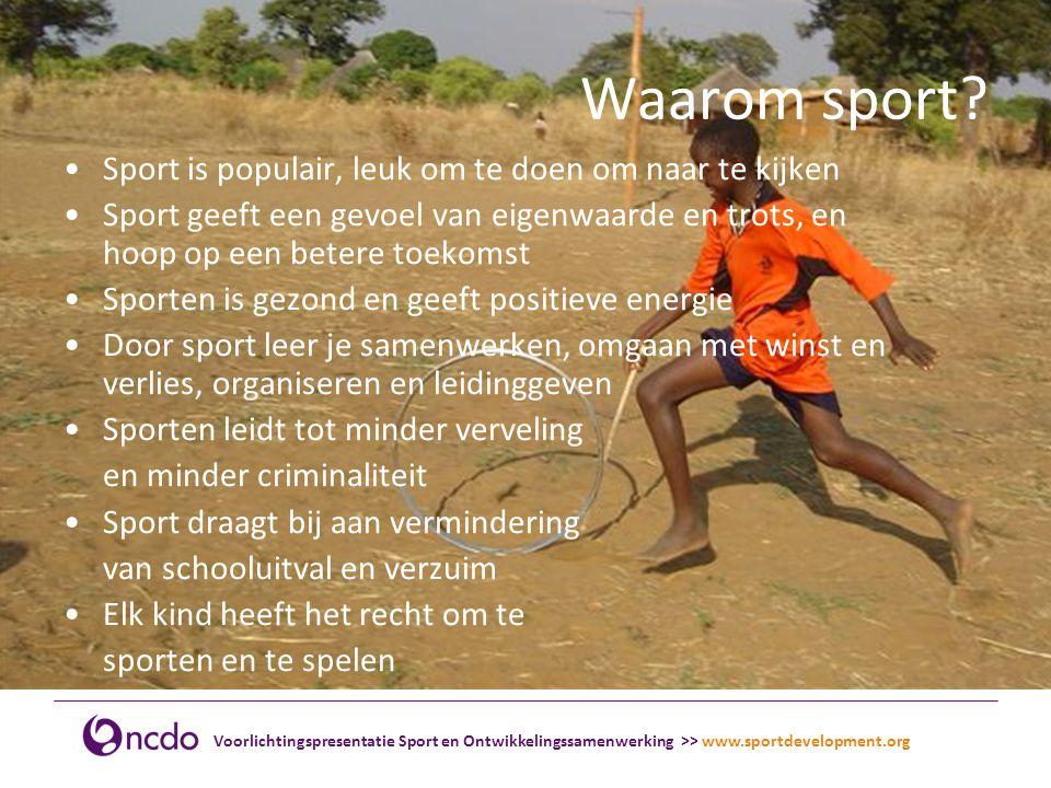 Voorlichtingspresentatie Sport en Ontwikkelingssamenwerking >> www.sportdevelopment.org De kracht van Sport