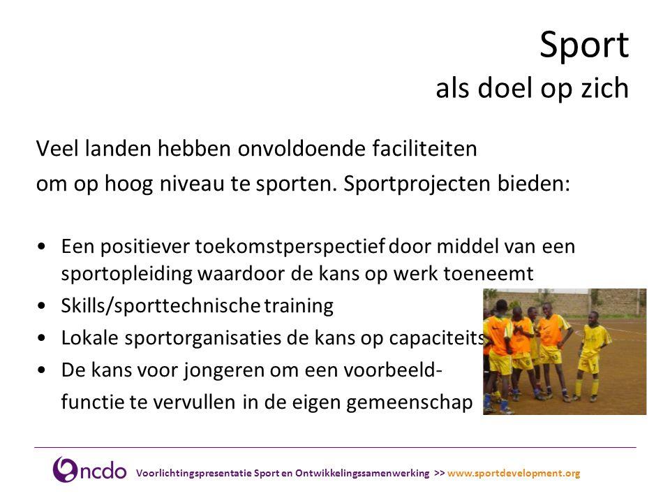 Voorlichtingspresentatie Sport en Ontwikkelingssamenwerking >> www.sportdevelopment.org 35 netwerkorganisaties in Nederland Zijn aangesloten bij het Netwerk Sport en OS: •Sportorganisaties, zoals sportbonden en sportverenigingen •(Sport)ontwikkelingsorganisaties met sportprojecten in het buitenland •Onderzoeksorganisaties op het gebied van sport •Sportopleidingen en universiteiten •Hulporganisaties