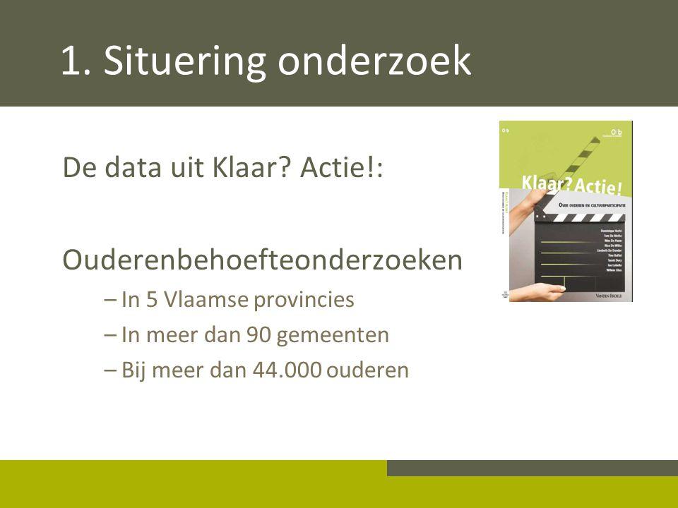 1. Situering onderzoek De data uit Klaar? Actie!: Ouderenbehoefteonderzoeken –In 5 Vlaamse provincies –In meer dan 90 gemeenten –Bij meer dan 44.000 o