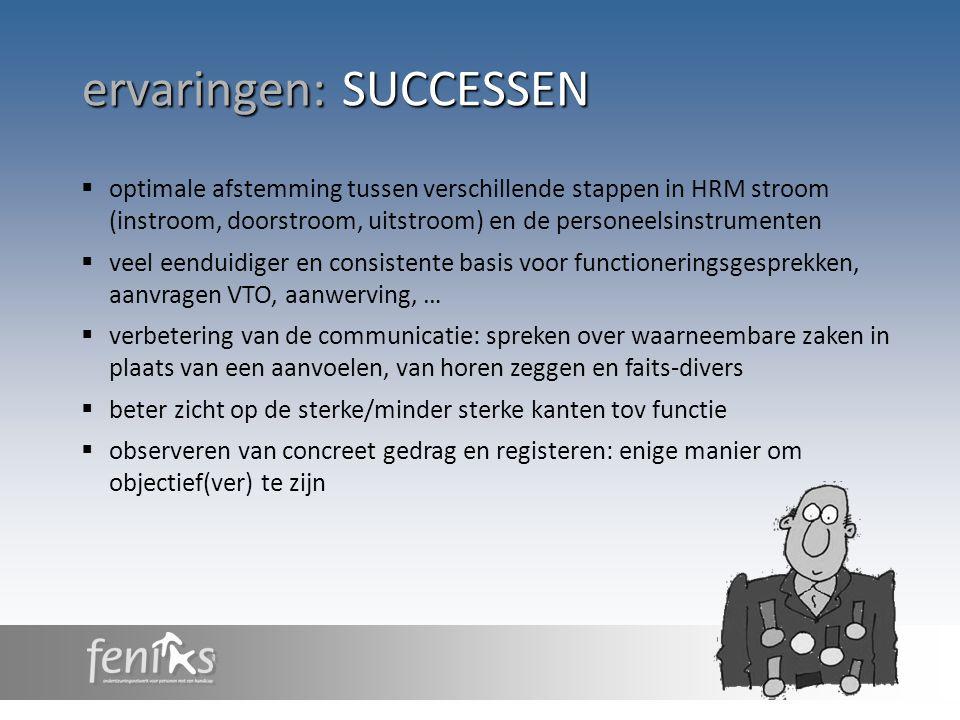 ervaringen: SUCCESSEN  optimale afstemming tussen verschillende stappen in HRM stroom (instroom, doorstroom, uitstroom) en de personeelsinstrumenten