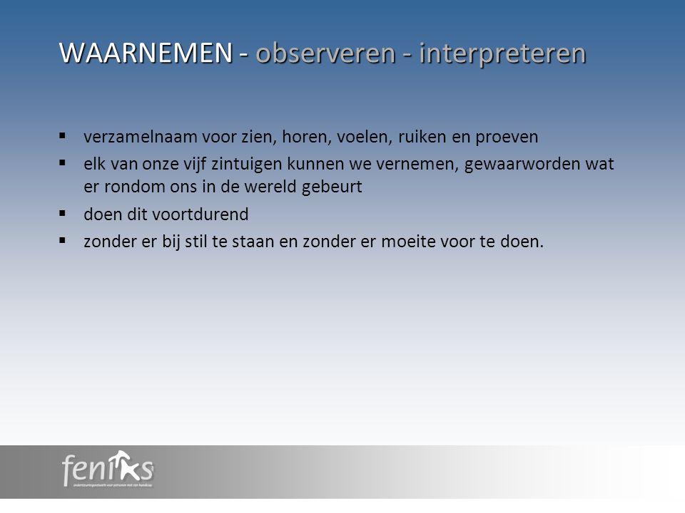 waarnemen - OBSERVEREN - interpreteren  doel van observeren is het verzamelen van informatie  observeren is een bijzondere vorm van waarneming  drie voorwaarden: 1.