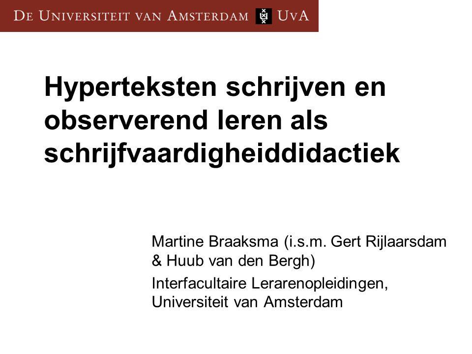 Hyperteksten schrijven en observerend leren als schrijfvaardigheiddidactiek Martine Braaksma (i.s.m.