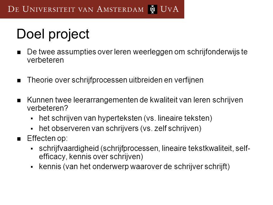 Doel project  De twee assumpties over leren weerleggen om schrijfonderwijs te verbeteren  Theorie over schrijfprocessen uitbreiden en verfijnen  Ku