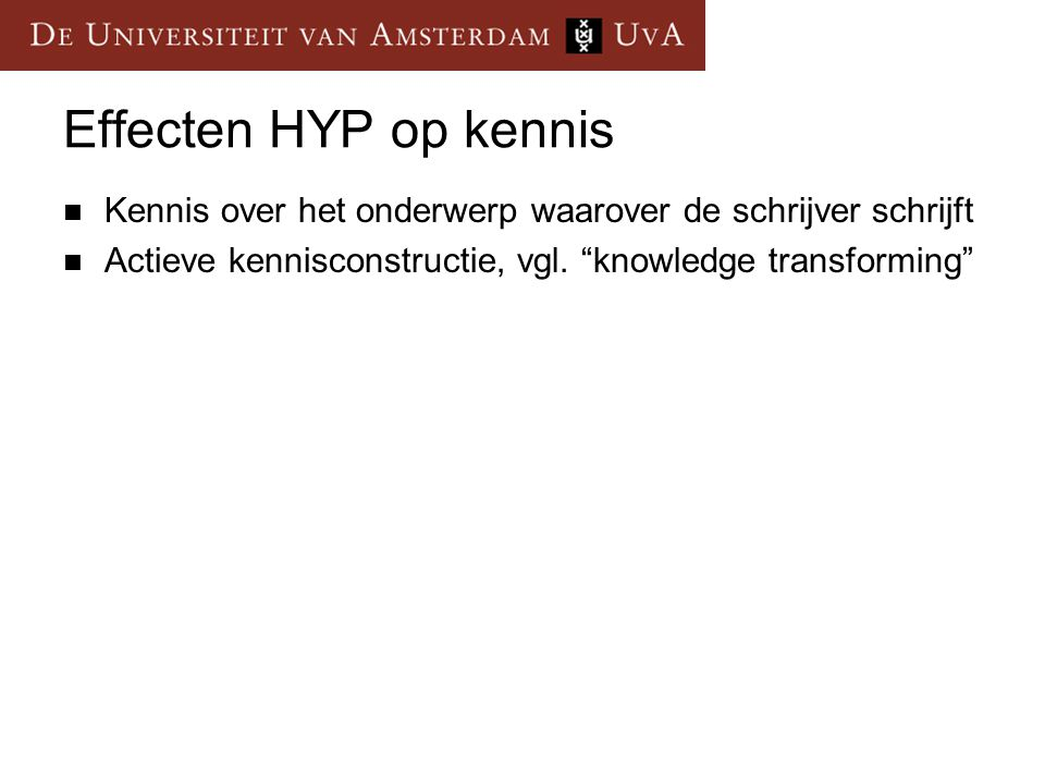 """Effecten HYP op kennis  Kennis over het onderwerp waarover de schrijver schrijft  Actieve kennisconstructie, vgl. """"knowledge transforming"""""""