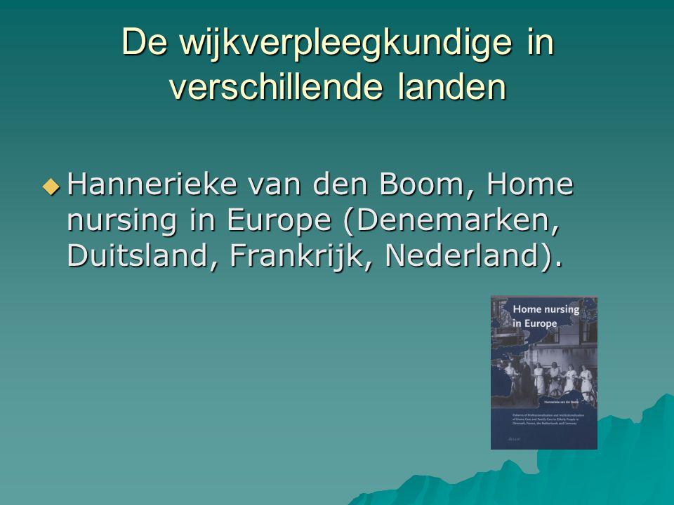 De wijkverpleegkundige in verschillende landen  Hannerieke van den Boom, Home nursing in Europe (Denemarken, Duitsland, Frankrijk, Nederland).