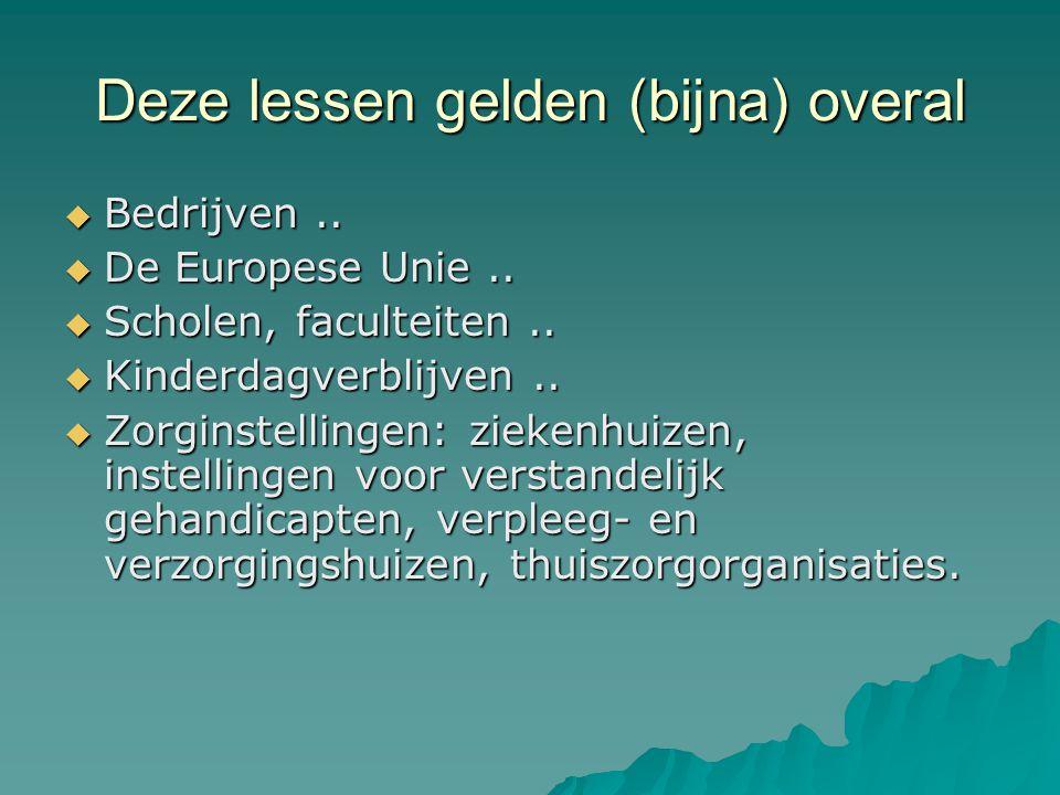 Deze lessen gelden (bijna) overal  Bedrijven..  De Europese Unie..  Scholen, faculteiten..  Kinderdagverblijven..  Zorginstellingen: ziekenhuizen