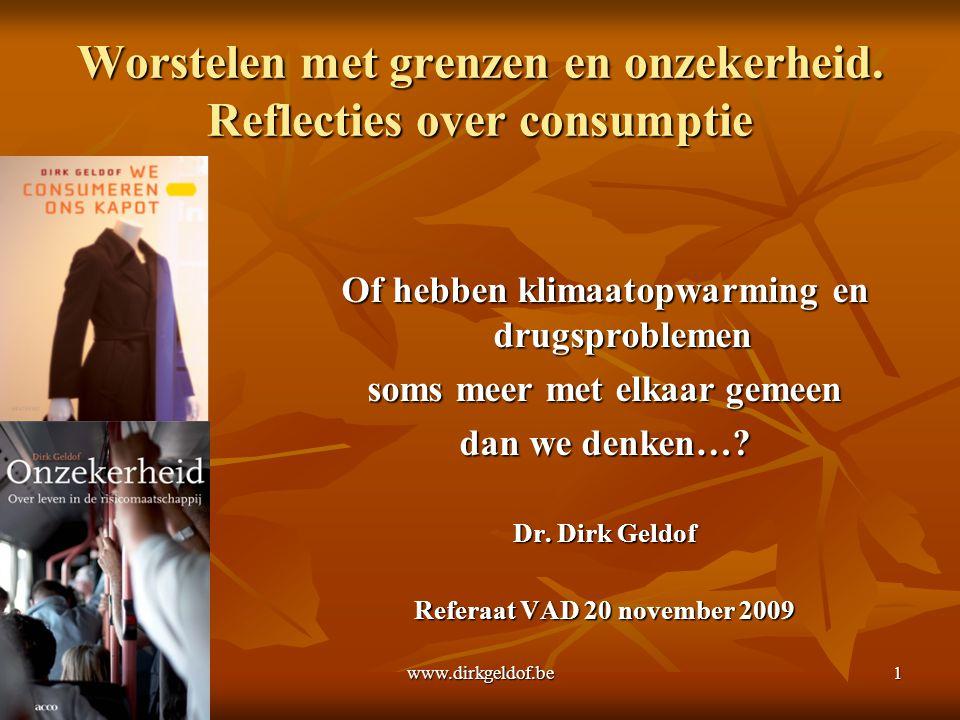 www.dirkgeldof.be1 Worstelen met grenzen en onzekerheid. Reflecties over consumptie Of hebben klimaatopwarming en drugsproblemen soms meer met elkaar