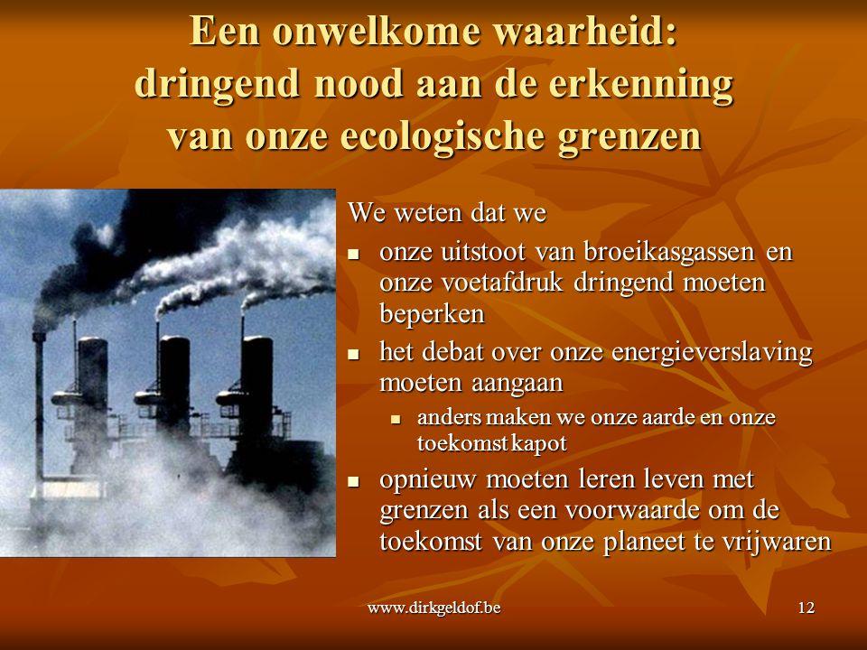 www.dirkgeldof.be12 Een onwelkome waarheid: dringend nood aan de erkenning van onze ecologische grenzen We weten dat we  onze uitstoot van broeikasga