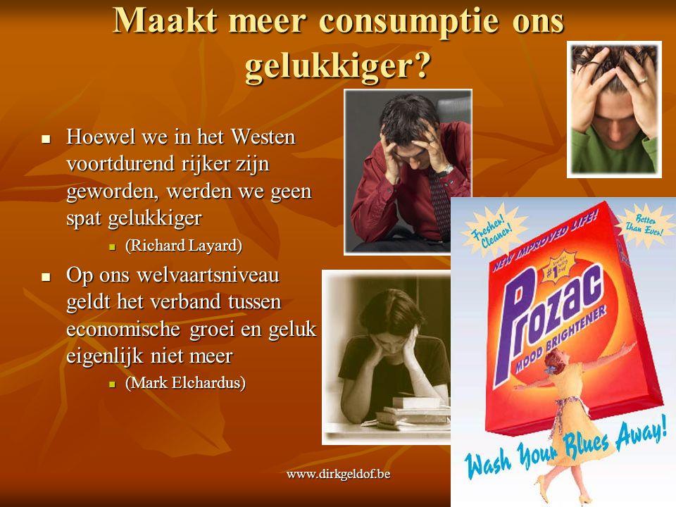 www.dirkgeldof.be16 Maakt meer consumptie ons gelukkiger?  Hoewel we in het Westen voortdurend rijker zijn geworden, werden we geen spat gelukkiger 