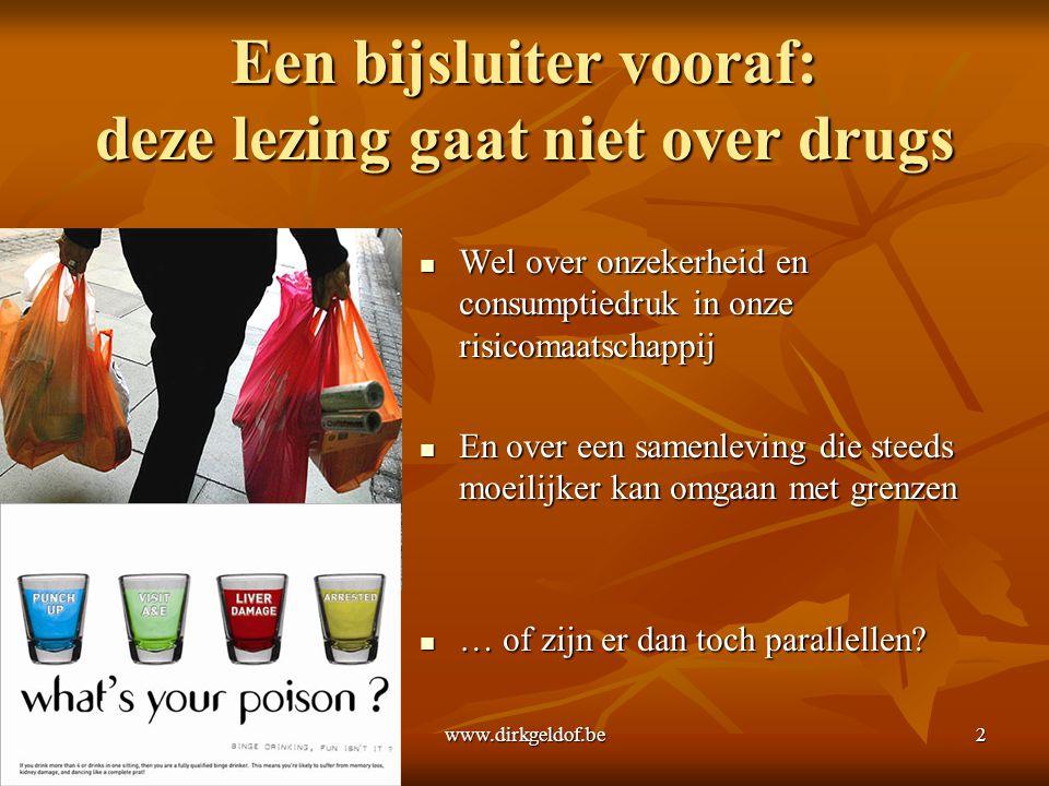 Een bijsluiter vooraf: deze lezing gaat niet over drugs  Wel over onzekerheid en consumptiedruk in onze risicomaatschappij  En over een samenleving