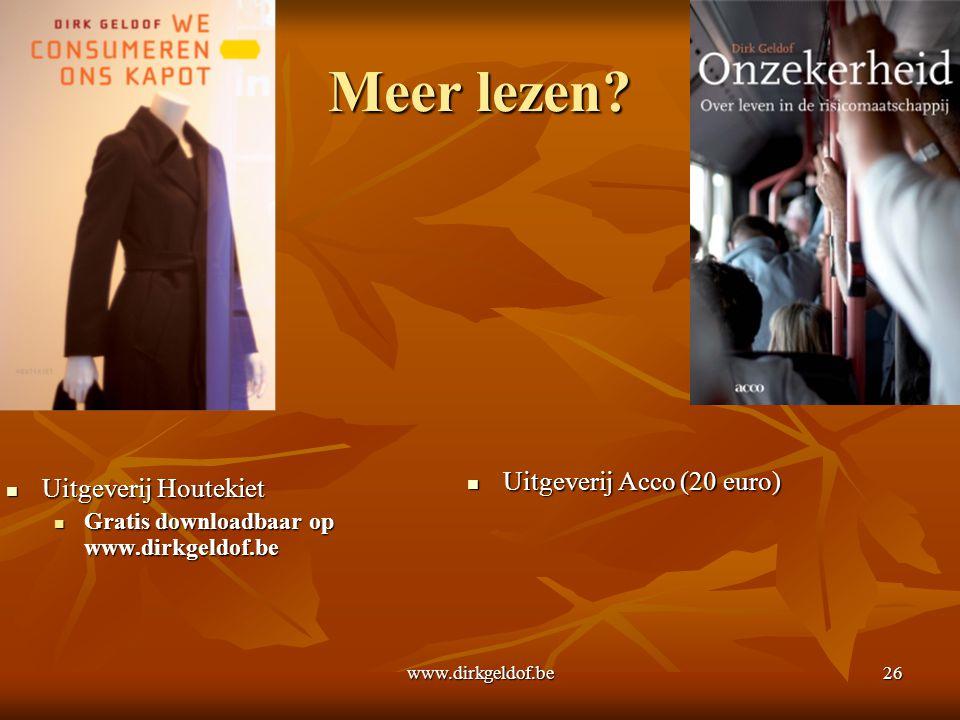 Meer lezen?  Uitgeverij Houtekiet  Gratis downloadbaar op www.dirkgeldof.be  Uitgeverij Acco (20 euro) www.dirkgeldof.be26