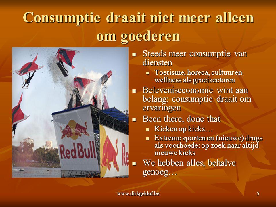 www.dirkgeldof.be5 Consumptie draait niet meer alleen om goederen  Steeds meer consumptie van diensten  Toerisme, horeca, cultuur en wellness als gr