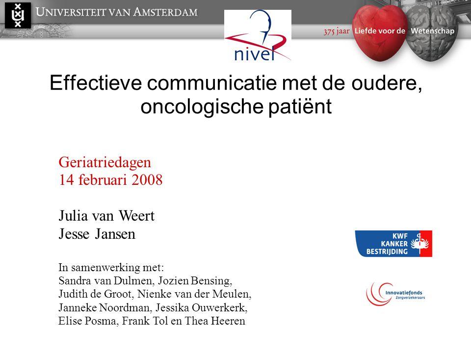 Effectieve communicatie met de oudere, oncologische patiënt Geriatriedagen 14 februari 2008 Julia van Weert Jesse Jansen In samenwerking met: Sandra v