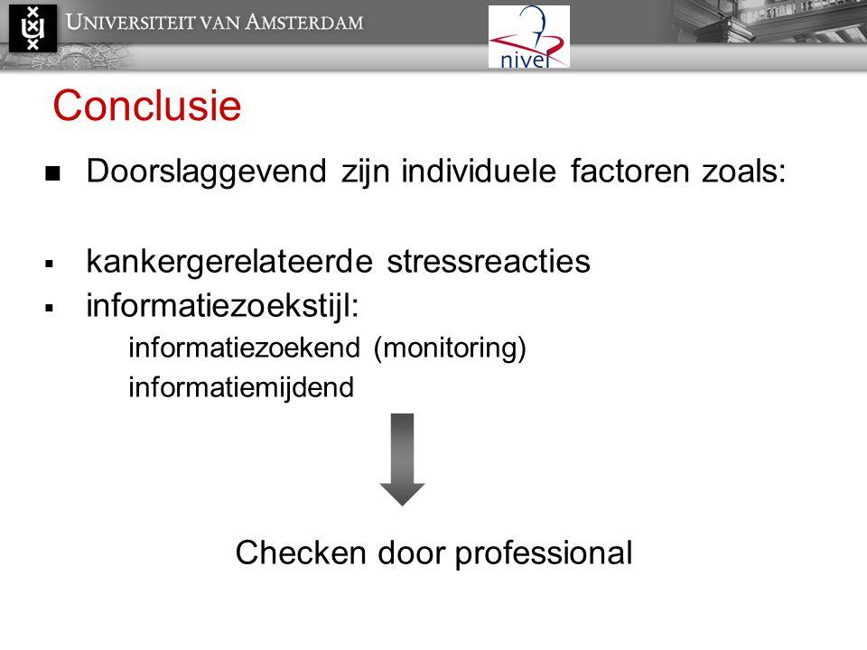 Conclusie  Doorslaggevend zijn individuele factoren zoals:  kankergerelateerde stressreacties  informatiezoekstijl: informatiezoekend (monitoring)