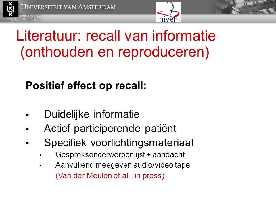 Literatuur: recall van informatie (onthouden en reproduceren) Positief effect op recall:  Duidelijke informatie  Actief participerende patiënt  Spe