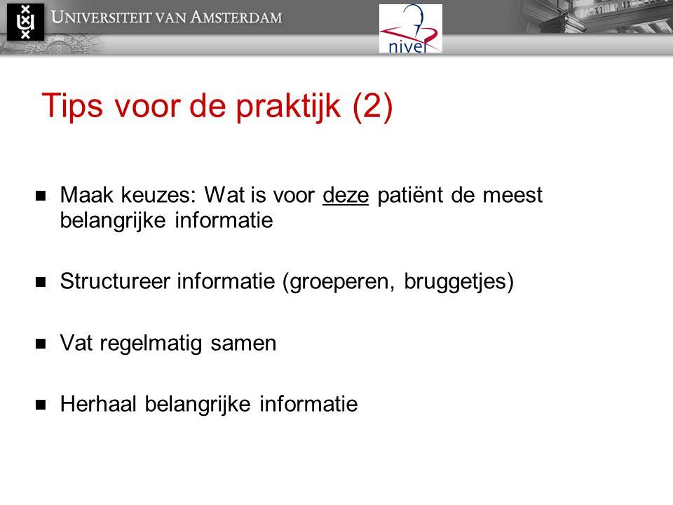 Tips voor de praktijk (2)  Maak keuzes: Wat is voor deze patiënt de meest belangrijke informatie  Structureer informatie (groeperen, bruggetjes)  V