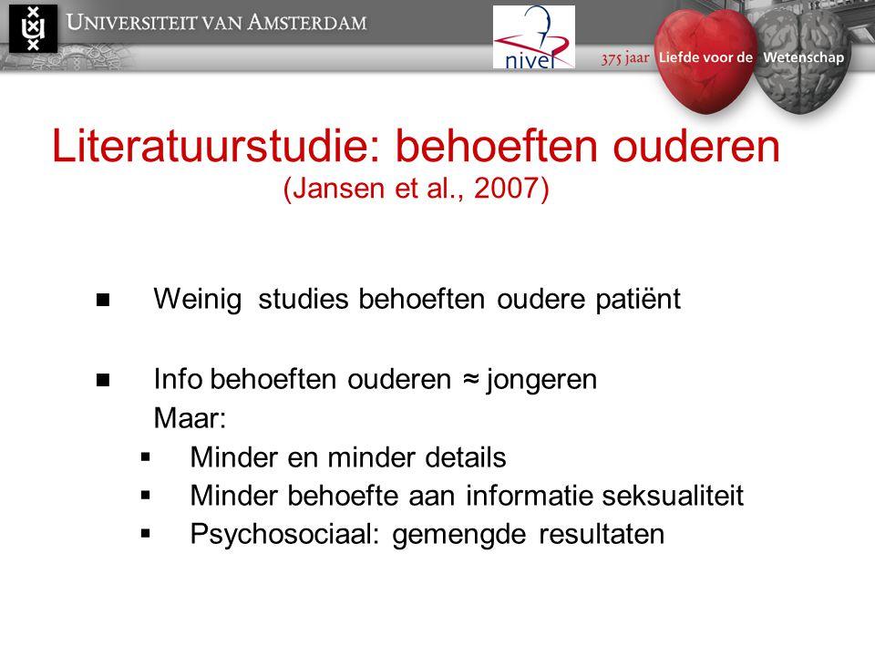 Literatuurstudie: behoeften ouderen (Jansen et al., 2007)  Weinig studies behoeften oudere patiënt  Info behoeften ouderen ≈ jongeren Maar:  Minder