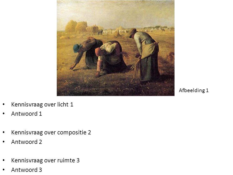 • Kennisvraag over licht 1 • Antwoord 1 • Kennisvraag over compositie 2 • Antwoord 2 • Kennisvraag over ruimte 3 • Antwoord 3 Afbeelding 1