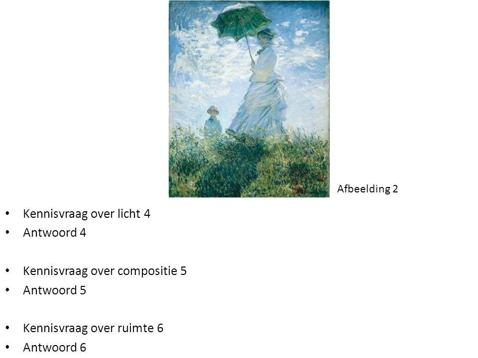 Afbeelding 2 • Kennisvraag over licht 4 • Antwoord 4 • Kennisvraag over compositie 5 • Antwoord 5 • Kennisvraag over ruimte 6 • Antwoord 6