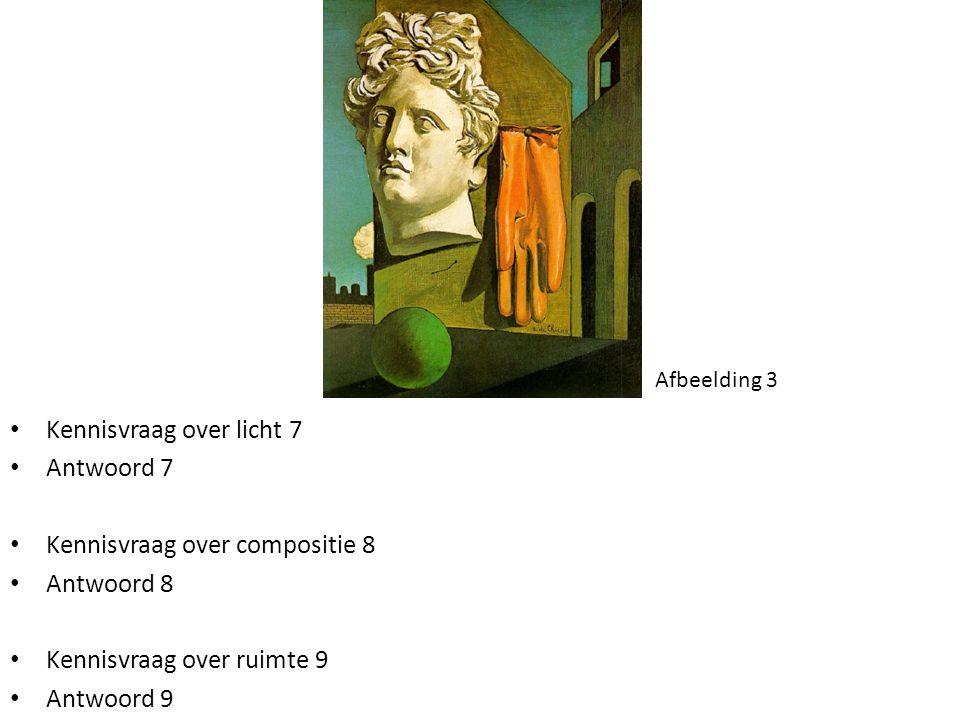 Afbeelding 3 • Kennisvraag over licht 7 • Antwoord 7 • Kennisvraag over compositie 8 • Antwoord 8 • Kennisvraag over ruimte 9 • Antwoord 9