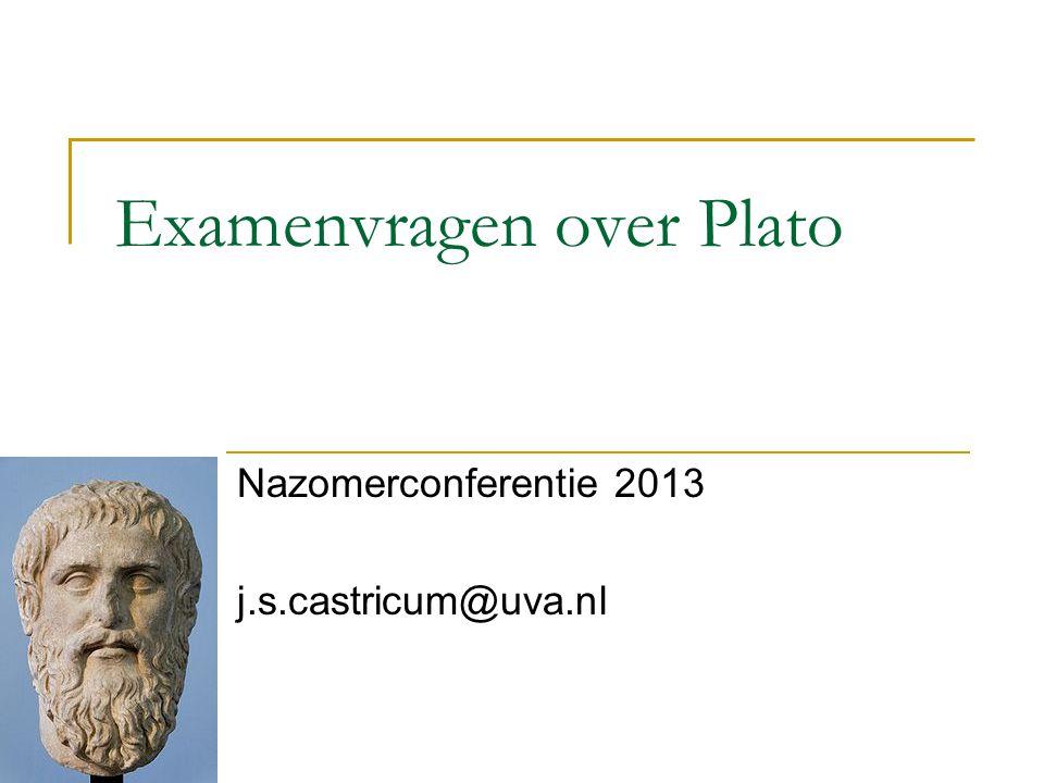 Examenvragen over Plato Nazomerconferentie 2013 j.s.castricum@uva.nl