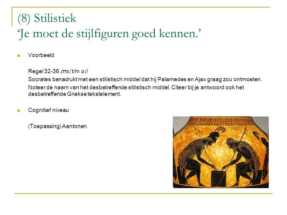 (8) Stilistiek 'Je moet de stijlfiguren goed kennen.'  Voorbeeld Regel 32-36 ἐ πε ί t/m ο ὔ Socrates benadrukt met een stilistisch middel dat hij Pal