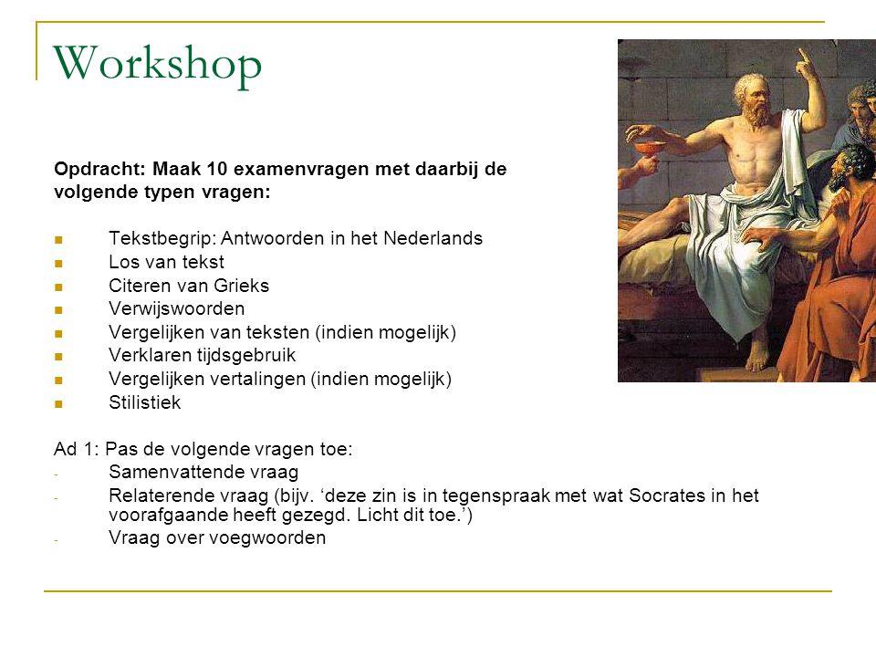 Workshop Opdracht: Maak 10 examenvragen met daarbij de volgende typen vragen:  Tekstbegrip: Antwoorden in het Nederlands  Los van tekst  Citeren va