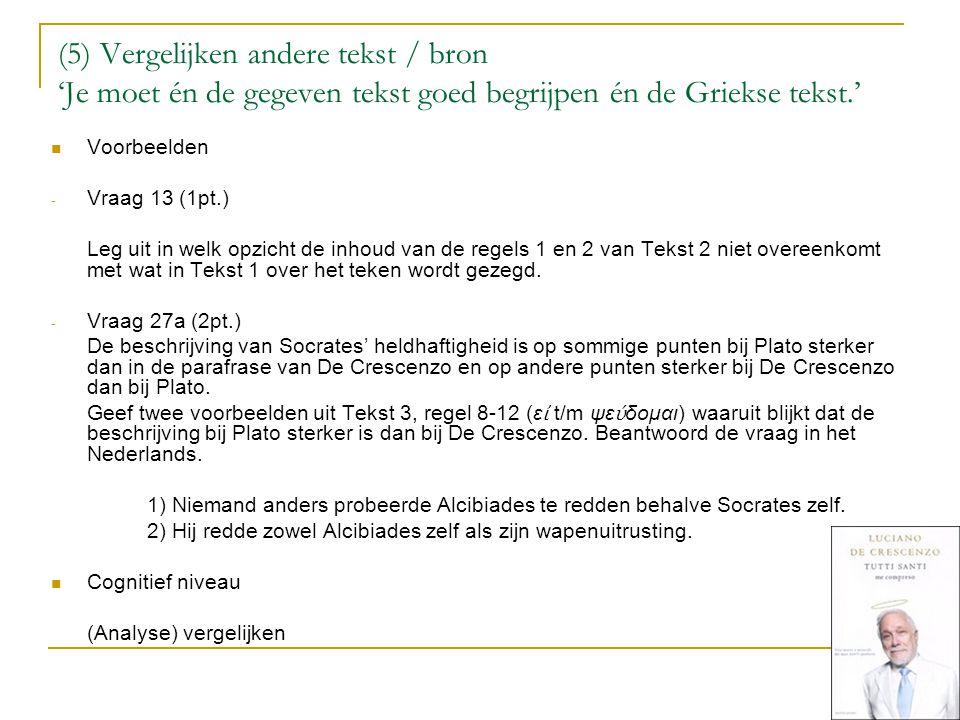 (5) Vergelijken andere tekst / bron 'Je moet én de gegeven tekst goed begrijpen én de Griekse tekst.'  Voorbeelden - Vraag 13 (1pt.) Leg uit in welk