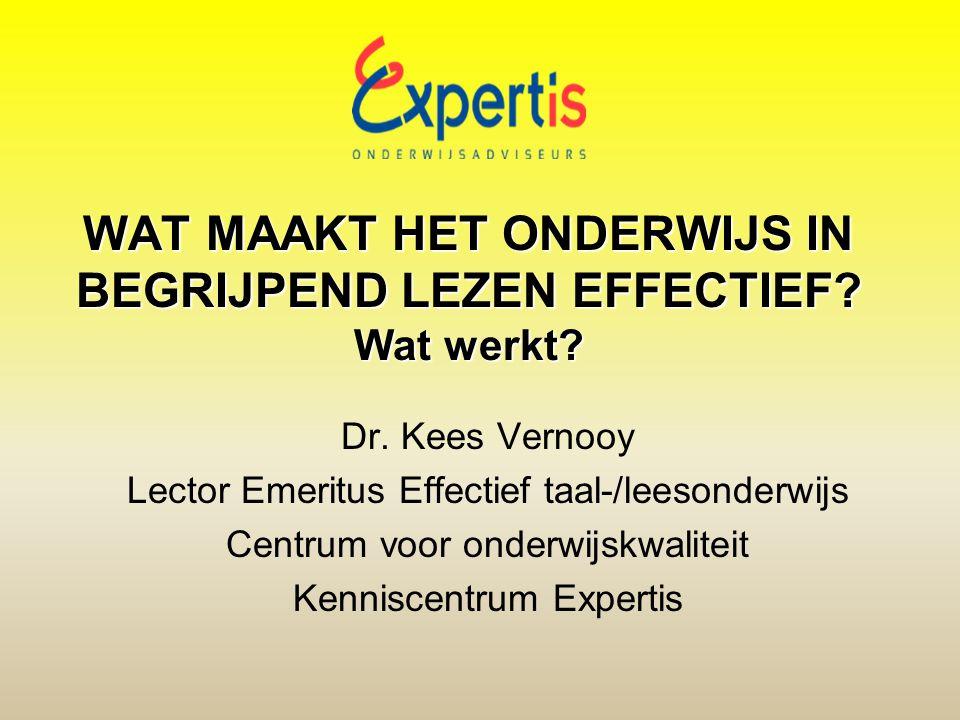 WAT MAAKT HET ONDERWIJS IN BEGRIJPEND LEZEN EFFECTIEF? Wat werkt? Dr. Kees Vernooy Lector Emeritus Effectief taal-/leesonderwijs Centrum voor onderwij