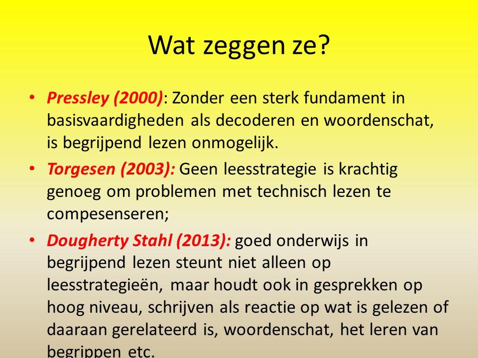 Wat zeggen ze? • Pressley (2000): Zonder een sterk fundament in basisvaardigheden als decoderen en woordenschat, is begrijpend lezen onmogelijk. • Tor