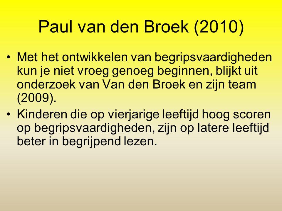 Paul van den Broek (2010) •Met het ontwikkelen van begripsvaardigheden kun je niet vroeg genoeg beginnen, blijkt uit onderzoek van Van den Broek en zi