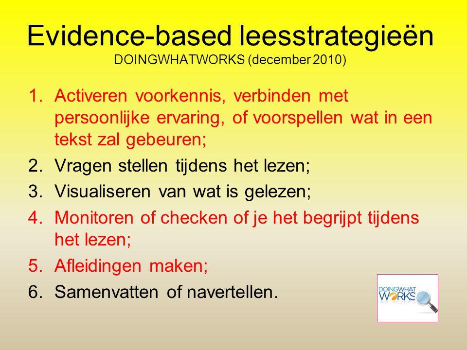 Evidence-based leesstrategieën DOINGWHATWORKS (december 2010) 1.Activeren voorkennis, verbinden met persoonlijke ervaring, of voorspellen wat in een t