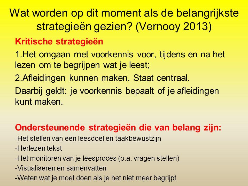 Wat worden op dit moment als de belangrijkste strategieën gezien? (Vernooy 2013) Kritische strategieën 1.Het omgaan met voorkennis voor, tijdens en na