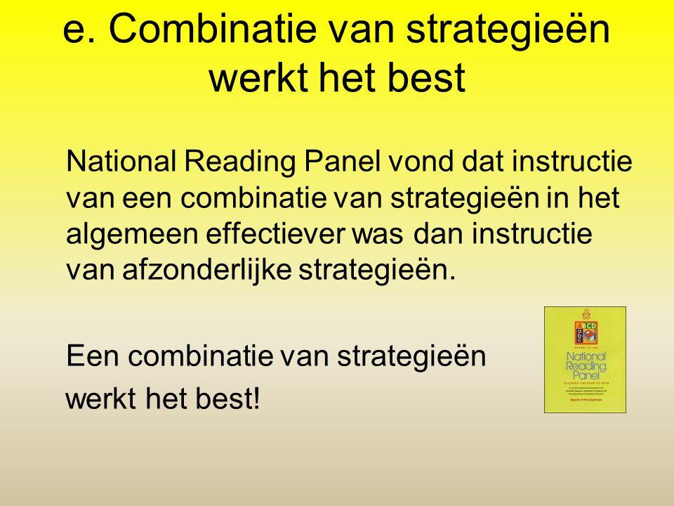 e. Combinatie van strategieën werkt het best National Reading Panel vond dat instructie van een combinatie van strategieën in het algemeen effectiever