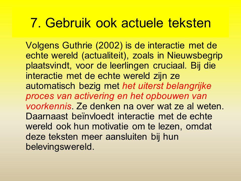 7. Gebruik ook actuele teksten Volgens Guthrie (2002) is de interactie met de echte wereld (actualiteit), zoals in Nieuwsbegrip plaatsvindt, voor de l
