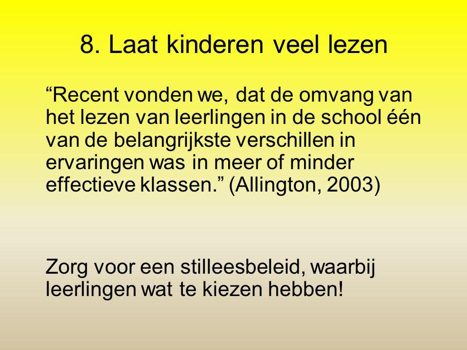 """8. Laat kinderen veel lezen """"Recent vonden we, dat de omvang van het lezen van leerlingen in de school één van de belangrijkste verschillen in ervarin"""