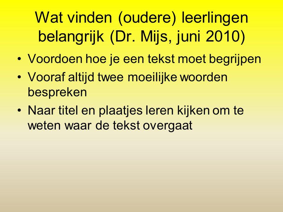 Wat vinden (oudere) leerlingen belangrijk (Dr. Mijs, juni 2010) •Voordoen hoe je een tekst moet begrijpen •Vooraf altijd twee moeilijke woorden bespre