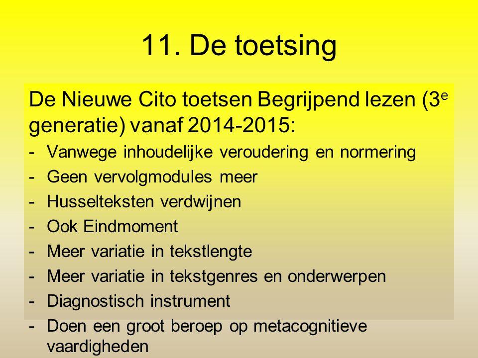 11. De toetsing De Nieuwe Cito toetsen Begrijpend lezen (3 e generatie) vanaf 2014-2015: -Vanwege inhoudelijke veroudering en normering -Geen vervolgm