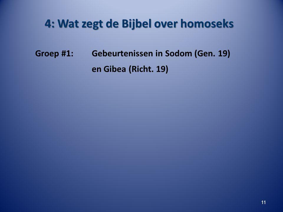 4: Wat zegt de Bijbel over homoseks Groep #1: Gebeurtenissen in Sodom (Gen. 19) en Gibea (Richt. 19) 11