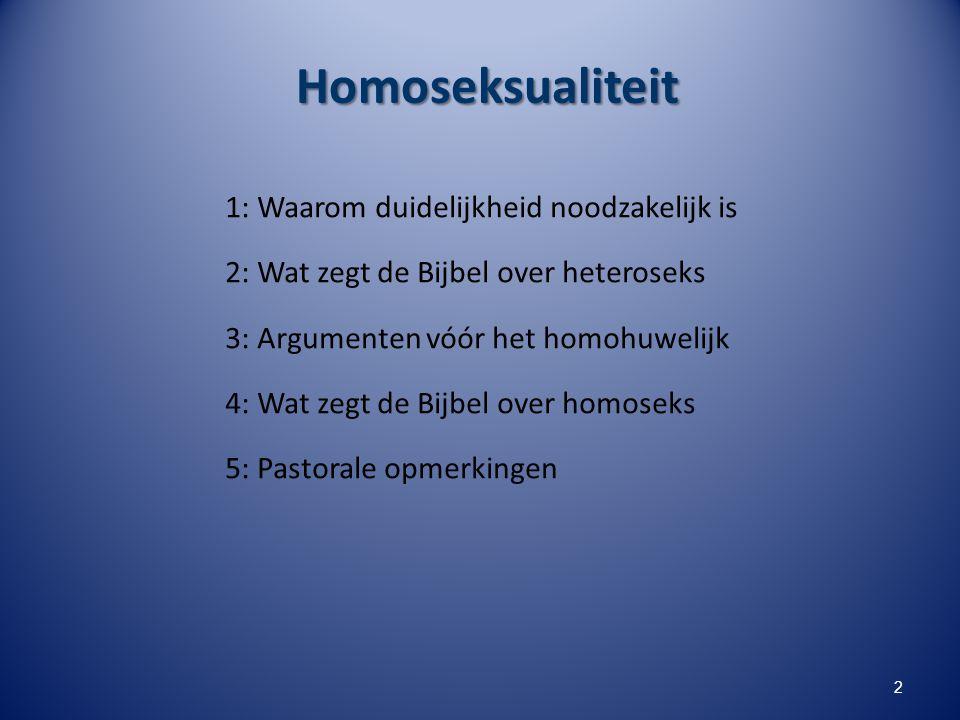 Homoseksualiteit 1: Waarom duidelijkheid noodzakelijk is 2: Wat zegt de Bijbel over heteroseks 3: Argumenten vóór het homohuwelijk 4: Wat zegt de Bijbel over homoseks 5: Pastorale opmerkingen 3