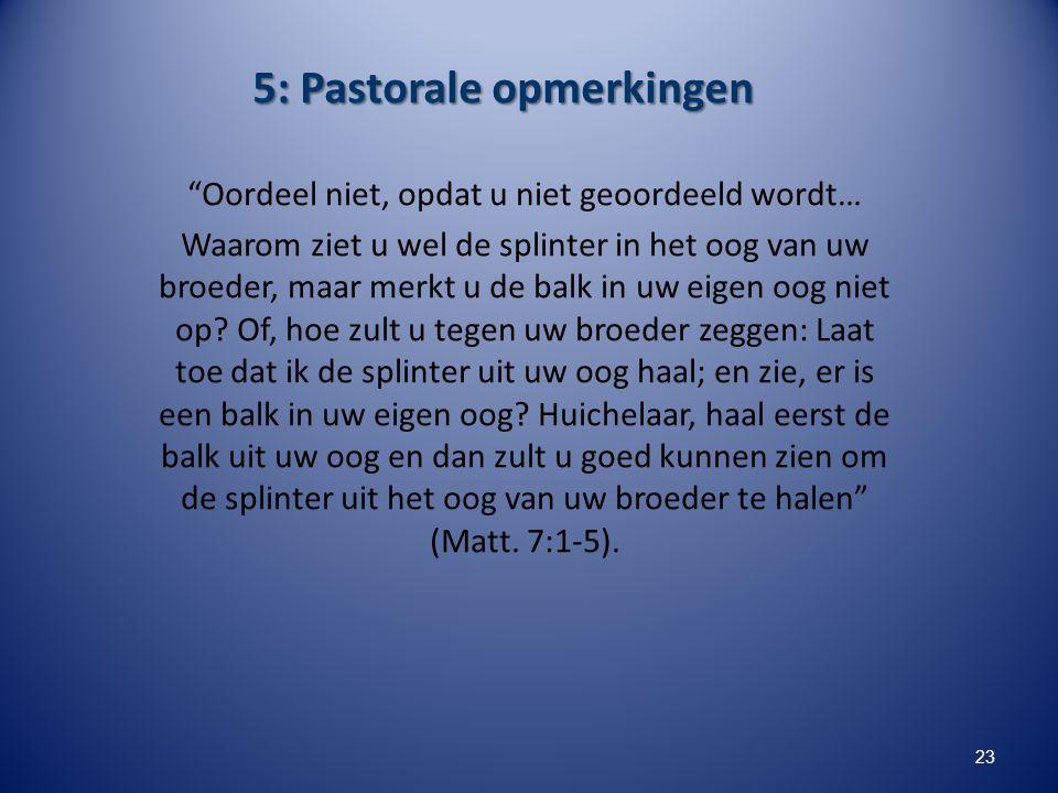"""5: Pastorale opmerkingen """"Oordeel niet, opdat u niet geoordeeld wordt… Waarom ziet u wel de splinter in het oog van uw broeder, maar merkt u de balk i"""