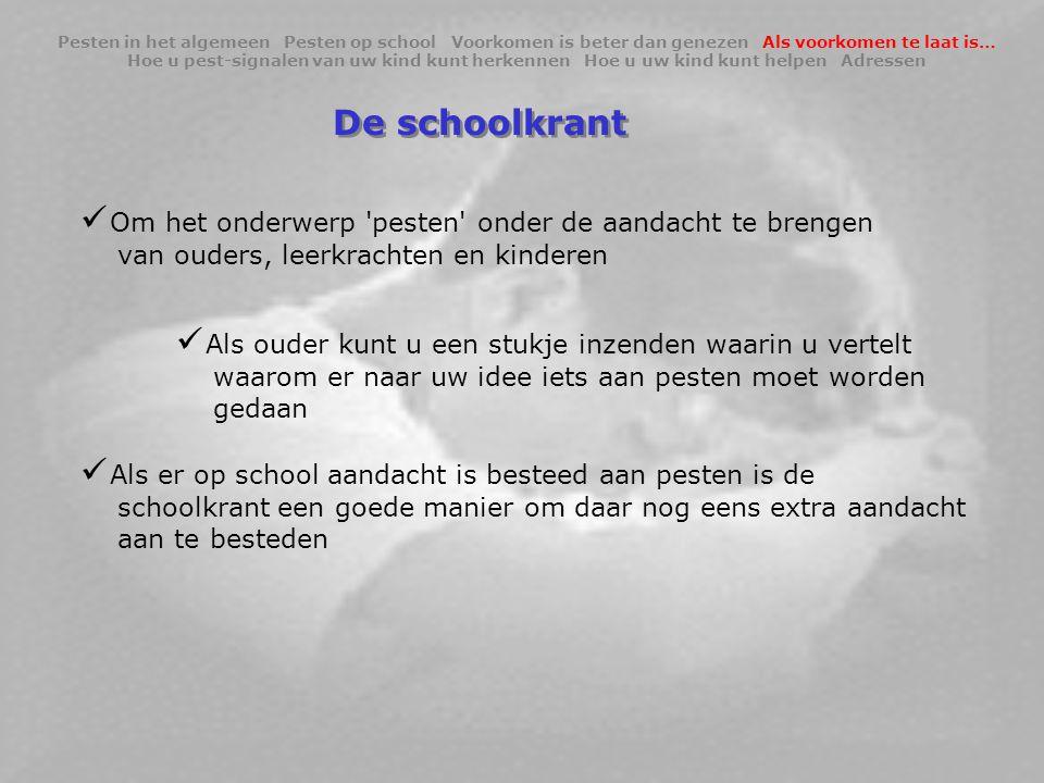 De schoolkrant  Om het onderwerp 'pesten' onder de aandacht te brengen van ouders, leerkrachten en kinderen  Als ouder kunt u een stukje inzenden wa