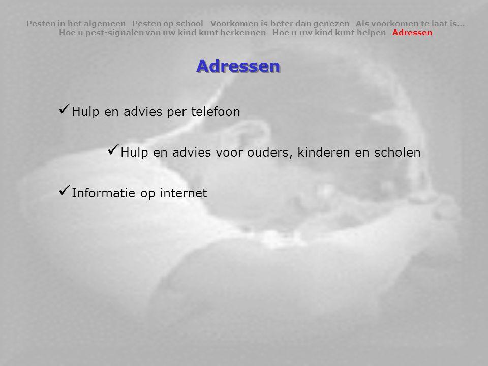 Adressen  Hulp en advies per telefoon  Hulp en advies voor ouders, kinderen en scholen  Informatie op internet Pesten in het algemeen Pesten op sch