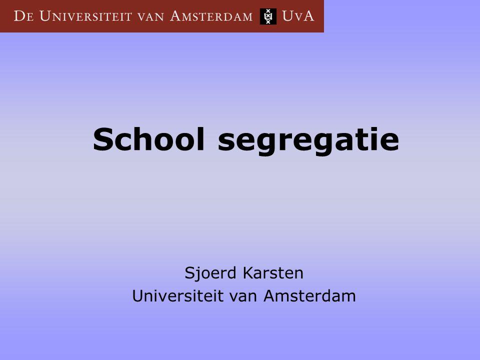 School segregatie Sjoerd Karsten Universiteit van Amsterdam