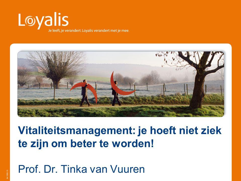 Vitaliteitsmanagement: je hoeft niet ziek te zijn om beter te worden! Prof. Dr. Tinka van Vuuren